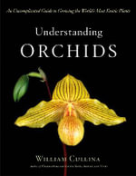 Understanding Orchids : An Uncomplicated Guide to Growing the World's Most Exotic Plants - William Cullina