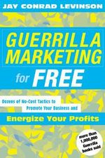 Guerrilla Marketing for Free  :  Dozens of No-Cost Tactics to Promote Your Business and Energize Your Profits - Jay Conrad Levinson