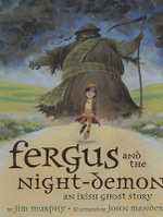 Fergus and the Night-Demon : An Irish Ghost Story - Jim Murphy