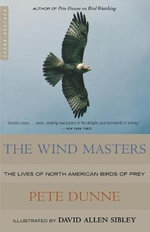 The Wind Masters : The Lives of North American Birds of Prey - Pete Dunne