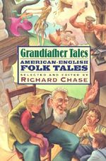 Grandfather Tales : American-English Folk Tales - Richard Chase