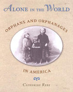 Alone in the World : Orphans and Orphanages in America - Catherine Reef