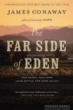 The Far Side of Eden : New Money, Old Land, and the Battle for Napa Valley - James Conaway