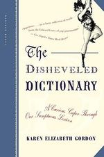 The Disheveled Dictionary : A Curious Caper Through Our Sumptuous Lexicon - Karen Elizabeth Gordon