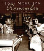 Remember : The Journey to School Integration - Toni Morrison