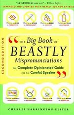 The Big Book of Beastly Mispronunciations : The Complete Opinionated Guide for the Careful Speaker - Charles Harrington Elster