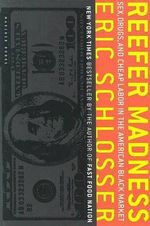 Reefer Madness : Sex, Drugs, and Cheap Labor in the American Black Market - Eric Schlosser