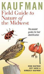 Kaufman Field Guide to Nature of the Midwest : Kaufman Field Guides - Kenn Kaufman