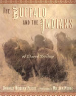 The Buffalo and the Indians : A Shared Destiny - Dorothy Hinshaw Patent