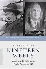 Nineteen Weeks : America, Britain, and the Fateful Summer of 1940 - Norman Moss