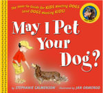 May I Pet Your Dog? : The How-To Guide for Kids Meeting Dogs (and Dogs Meeting Kids) - Stephanie Calmenson