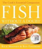 Fish Without a Doubt : The Cook's Essential Companion - Rick Moonen