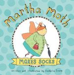 Martha Moth Makes Socks - Cambria Evans