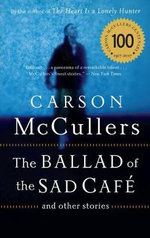 The Ballad of the Sad Cafe : And Other Stories - Carson McCullers
