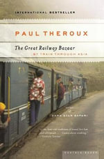 The Great Railway Bazaar : By Train Through Asia - Paul Theroux