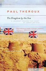 The Kingdom by the Sea : A Journey Around the Coast of Great Britain - Paul Theroux