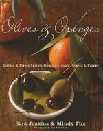 Olives & Oranges : Recipes and Flavor Secrets from Italy, Spain, Cyprus, and Beyond - Sara Jenkins