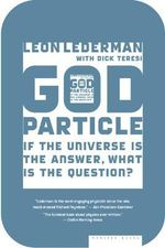 The God Particle : If the Universe Is the Answer, What Is the Question? - Leon M Lederman
