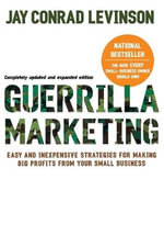 Guerrilla Marketing :  Easy and Inexpensive Strategies for Making Big Profits from Your Small Business - Jay Conrad Levinson