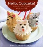 Hello, Cupcake!  : Irresistibly Playful Creations Anyone Can Make - Karen Tack