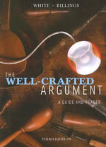 The Well-crafted Argument: Student Text : A Guide and Reader - Fred D. White