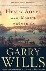 Henry Adams and the Making of America - Garry Wills