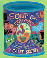 Soup for Breakfast - Calef Brown