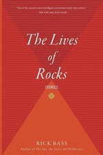 The Lives of Rocks - Rick Bass