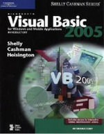 Microsoft Visual Basic 2005 for Windows and Mobile Applications : Introductory Concepts and Techniques - Gary B. Shelly