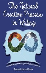 The Natural Creative Process in Writing : A Core Writing and Editing Handbook for Everyone - Russell Henry de la Porte