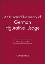 An Historical Dictionary of German Figurative Usage - Keith Spalding