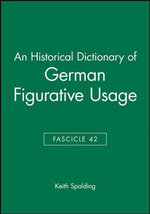 An Historical Dictionary of German Figurative Usage : Fasc. 42 - Keith Spalding