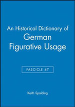 An Historical Dictionary of German Figurative Usage : Fasc. 47 - Keith Spalding