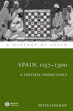 Spain, 1157-1312 : A Partible Inheritance - Peter Linehan