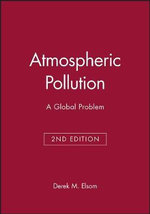 Atmospheric Pollution : A Global Problem - Derek M. Elsom