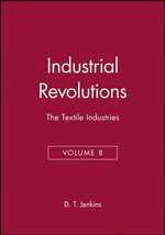 The Industrial Revolutions : The Textiles Industries v. 8 - D.T. Jenkins