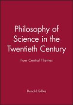 Philosophy of Science in the Twentieth Century : Four Central Themes - Donald Gillies