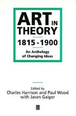 Art in Theory, 1815-1900 : An Anthology of Changing Ideas - Charles Harrison