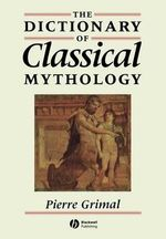 The Concise Dictionary of Classical Mythology - Pierre Grimal