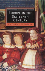 Europe in the Sixteenth Century : Blackwell History of Europe - Andrew Pettegree