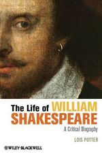 The Life of William Shakespeare : A Critical Biography - Lois Potter