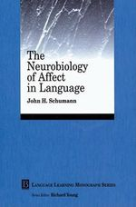 The Neurobiology of Affect in Language Learning : Language Learning Monograph - John H. Schumann