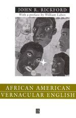 African American Vernacular English : Features, Evolution, Educational Implications - John Russell Rickford