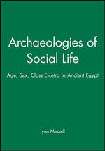 Archaeology of Social Life : Perspective on Age, Sex, Class in Ancient Egypt - Lynn Meskell