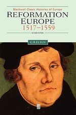 Reformation Europe 1517-1559 : Blackwell Classic Histories of Europe - Geoffrey R. Elton