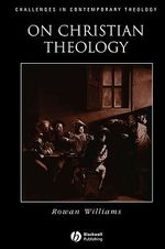 On Christian Theology : Challenges in Contemporary Theology - Rowan Williams