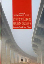 Controversies in Macroeconomics : Growth, Trade and Policy - Huw David Dixon