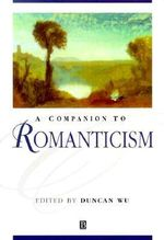 A Companion to Romanticism : Blackwell Companions to Literature and Culture