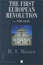 The First European Revolution : 970-1215 - R. I. Moore