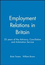 Employment Relations in Britain : 25 Years of the Advisory, Concilation and Arbitration Service